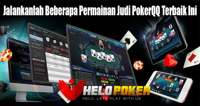 Jalankanlah Beberapa Permainan Judi PokerQQ Terbaik Ini