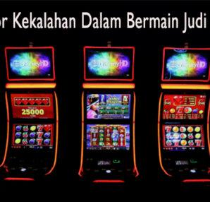Kenali Faktor Kekalahan Dalam Bermain Judi Slot Online