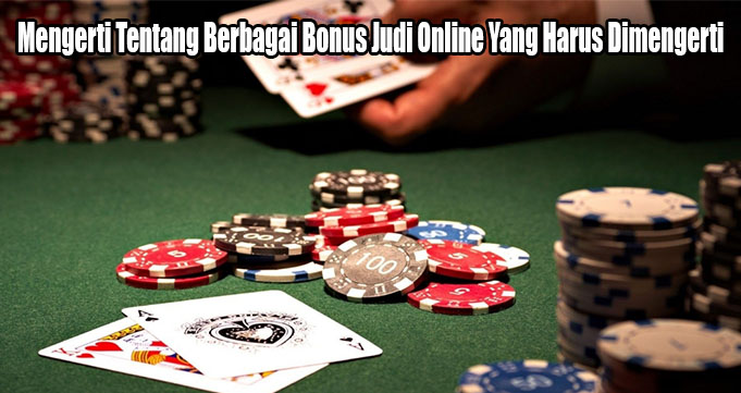 Mengerti Tentang Berbagai Bonus Judi Online Yang Harus Dimengerti